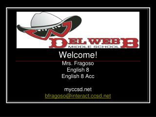 Welcome! Mrs. Fragoso English 8 English 8 Acc myccsd bfragoso@interactsd