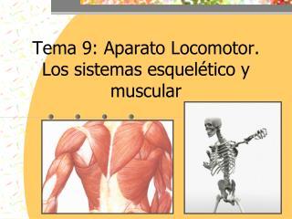 Tema 9: Aparato Locomotor. Los sistemas esquelético y muscular
