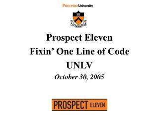 Prospect Eleven Fixin' One Line of Code  UNLV October 30, 2005