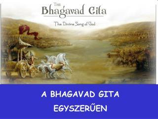 A BHAGAVAD GITA  EGYSZER ŰEN