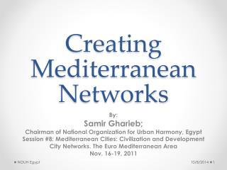 Creating Mediterranean Networks