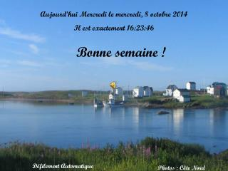 Aujourd'hui Mercredi le  mercredi, 8 octobre 2014 Il est exactement  16:23:46