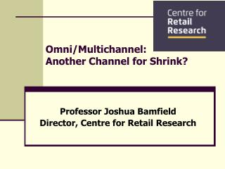 Omni/Multichannel:  Another Channel for Shrink?