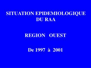 SITUATION EPIDEMIOLOGIQUE DU RAA