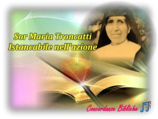 Sor Maria Troncatti  Istancabile nell'azione
