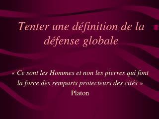 Tenter une définition de la défense globale