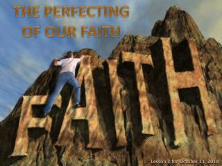 THE PERFECTING OF OUR FAITH