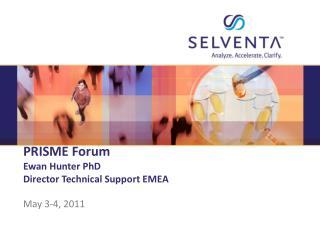 PRISME Forum Ewan Hunter PhD  Director Technical Support EMEA