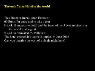 The only 7 star Hotel in the world This Hotel in Dubai, Arab Emirates
