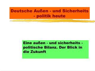 Deutsche Außen - und Sicherheits - politik heute