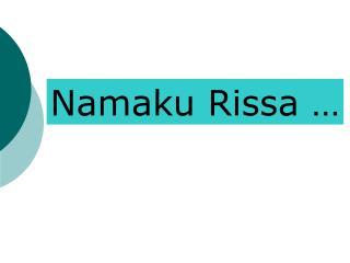 Namaku Rissa …