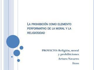 La  prohibición  como elemento  performativo  de la moral y la religiosidad