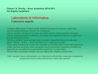 Classe I A,  Pirotta  – Anno scolastico 2010-2011 Ins.Angela  Castellana