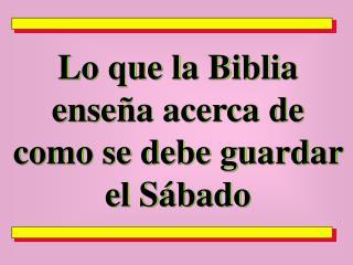 Lo que la Biblia ense a acerca de como se debe guardar el S bado
