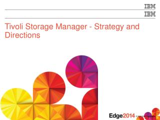 Tivoli Storage Manager - Strategy and Directions