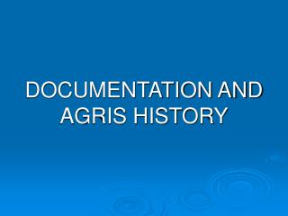DOCUMENTATION AND AGRIS HISTORY