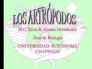 M.C. Silvia E. Cortés Hernández Área de Biología UNIVERSIDAD AUTÓNOMA CHAPINGO