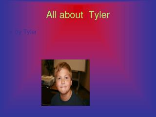 All about  Tyler