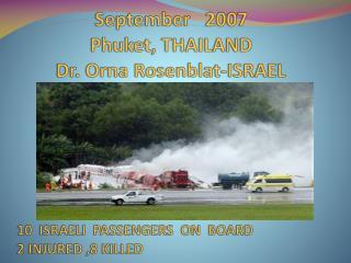 September   2007 Phuket , THAILAND Dr. Orna Rosenblat-ISRAEL