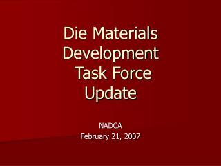 Die Materials Development  Task Force Update
