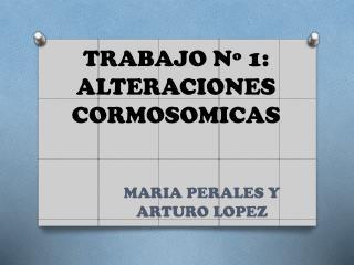 TRABAJO Nº 1: ALTERACIONES CORMOSOMICAS