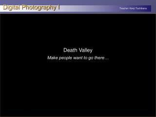 Death Valley Make people want to go there…
