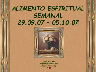 ALIMENTO ESPIRITUAL SEMANAL 29.09.07 – 05.10.07