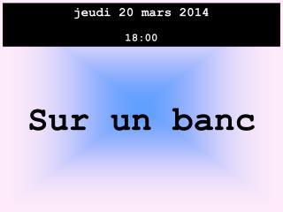jeudi 20 mars 2014 18:00