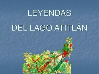 LEYENDAS  DEL LAGO ATITLÁN