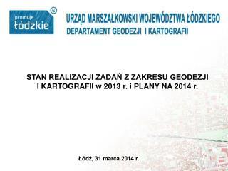 STAN REALIZACJI ZADAŃ Z ZAKRESU GEODEZJI I KARTOGRAFII w 2013 r. i PLANY NA 2014 r.