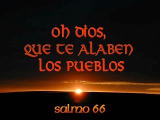 El Señor tenga piedad y nos bendiga, ilumine su rostro sobre nosotros;
