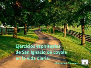 Ejercicios espirituales  de San Ignacio de Loyola en la vida diaria.