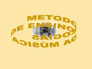 METODOLOGIAS  DE ENSINO DA MÚSICA