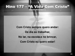 """Hino 177 – """"A Vida Com Cristo""""  Newton Alves Garcia"""