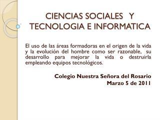 CIENCIAS SOCIALES   Y TECNOLOGIA E INFORMATICA