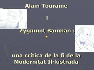 Alain Touraine  i  Zygmunt Bauman : una crítica de la fi de la Modernitat Il·lustrada