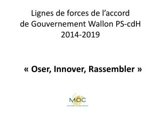 Lignes de forces de l'accord de Gouvernement Wallon PS-cdH 2014-2019