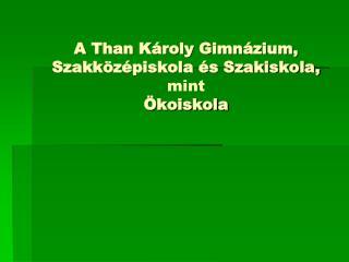 A Than Károly Gimnázium, Szakközépiskola és Szakiskola, mint Ökoiskola