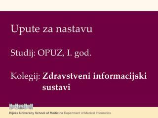 Upute za nastavu Studij: OPUZ, I. god. Kolegij:  Zdravstveni informacijski sustavi