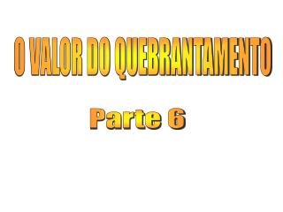 O VALOR DO QUEBRANTAMENTO