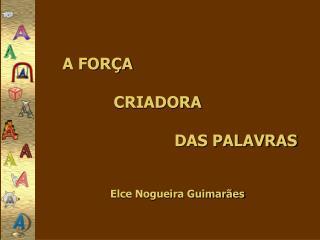 A FORÇA             CRIADORA                         DAS PALAVRAS