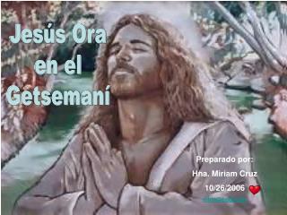 Jesús Ora en el Getsemaní