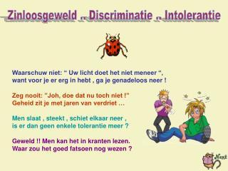 Zinloosgeweld .. Discriminatie .. Intolerantie