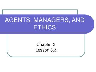 AGENTS, MANAGERS, AND ETHICS