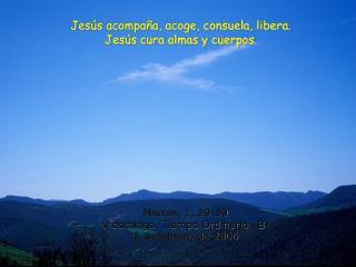Jesús acompaña, acoge, consuela, libera. Jesús cura almas y cuerpos .