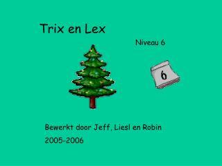 Trix en Lex