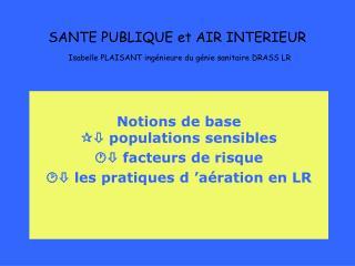 SANTE PUBLIQUE et AIR INTERIEUR Isabelle PLAISANT ingénieure du génie sanitaire DRASS LR