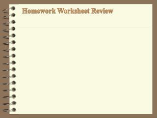 Homework  Worksheet Review