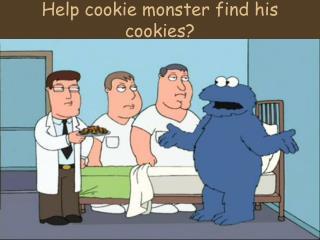 Help cookie monster find his cookies?
