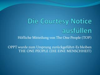 Die  Courtesy Notice  ausf�llen